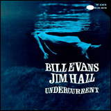 Bill Evans and Jim Hall / Undercurrent