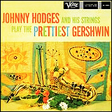 Johnny Hodges / Johnny Hodges and his strings play the prettiest Gershwin Songs