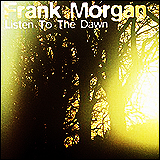 Frank Morgan / Listen To The Dawn