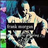 Frank Morgan / You Must Believe IN Spring