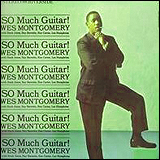 Wes Montgomery / So Much Guitar!